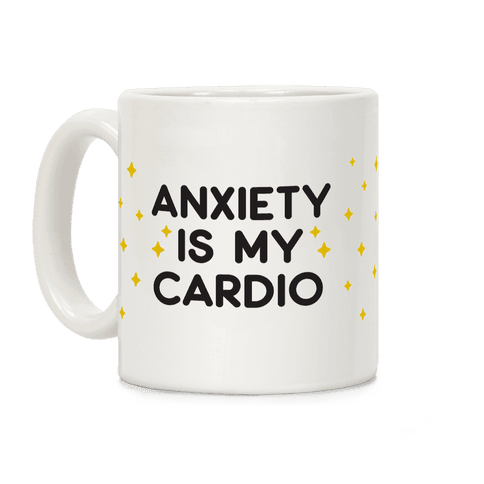 Anxiety Is My Cardio Coffee Mug