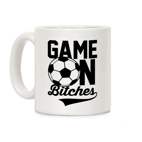 Game On Bitches Soccer Coffee Mug