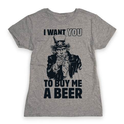 Uncle Sam Says I Want YOU to Buy Me a Beer Womens T-Shirt