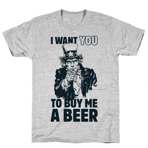 Uncle Sam Says I Want YOU to Buy Me a Beer Mens/Unisex T-Shirt