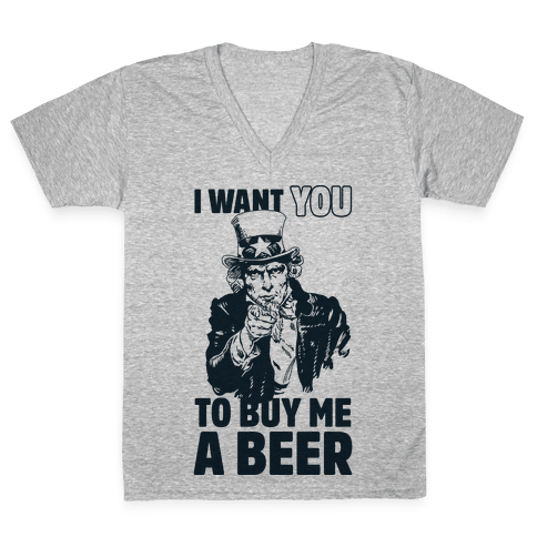 Uncle Sam Says I Want YOU to Buy Me a Beer V-Neck Tee Shirt