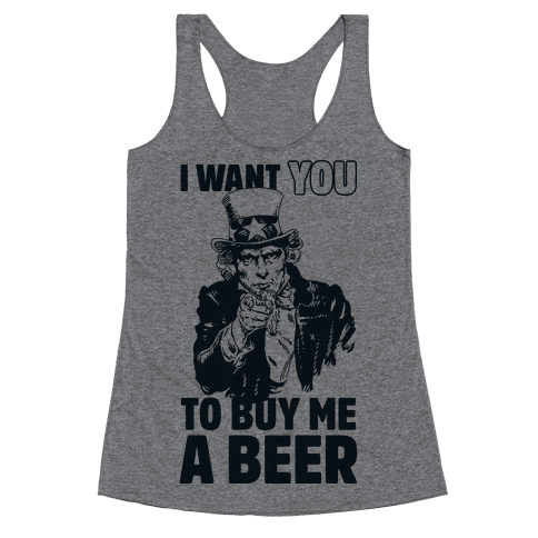 Uncle Sam Says I Want YOU to Buy Me a Beer Racerback Tank Top