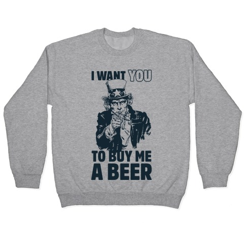 Uncle Sam Says I Want YOU to Buy Me a Beer Pullover