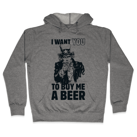 Uncle Sam Says I Want YOU to Buy Me a Beer Hooded Sweatshirt