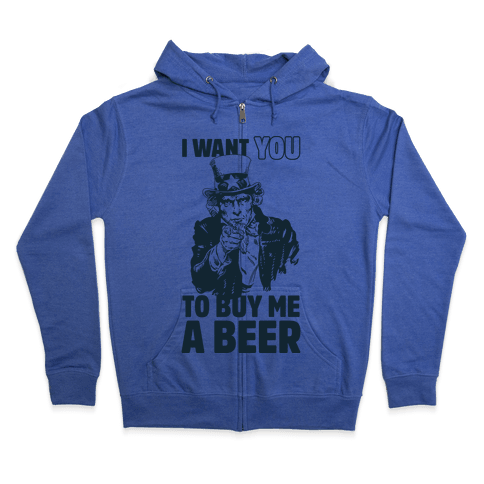 Uncle Sam Says I Want YOU to Buy Me a Beer Zip Hoodie