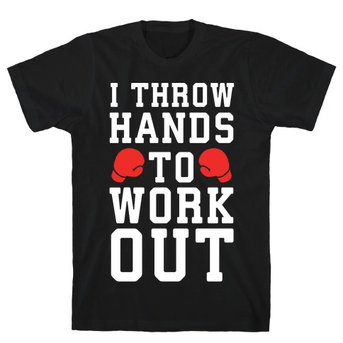 I Throw Hands to Work Out T-Shirt