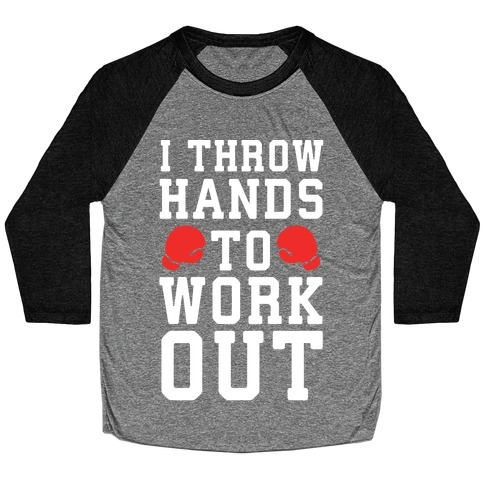 I Throw Hands to Work Out Baseball Tee