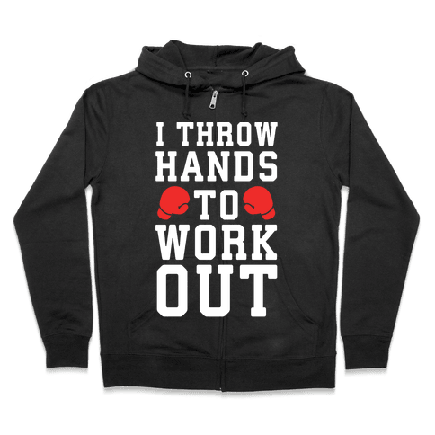 I Throw Hands to Work Out Zip Hoodie