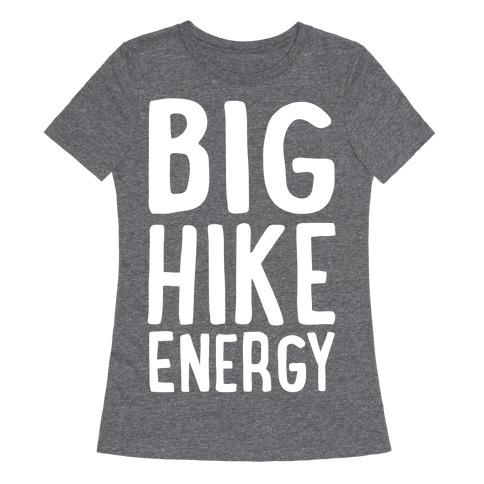 Big Hike Energy White Print Womens T-Shirt