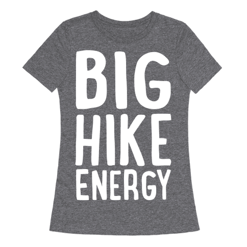 Big Hike Energy White Print Womens T-Shirt