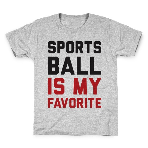 Sports Ball Is My Favorite Kids T-Shirt