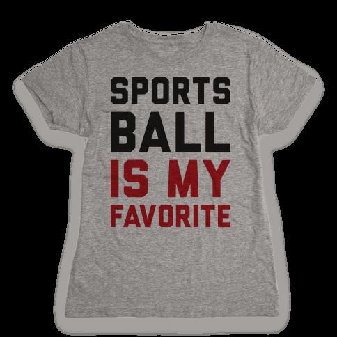 Sports Ball Is My Favorite Womens T-Shirt