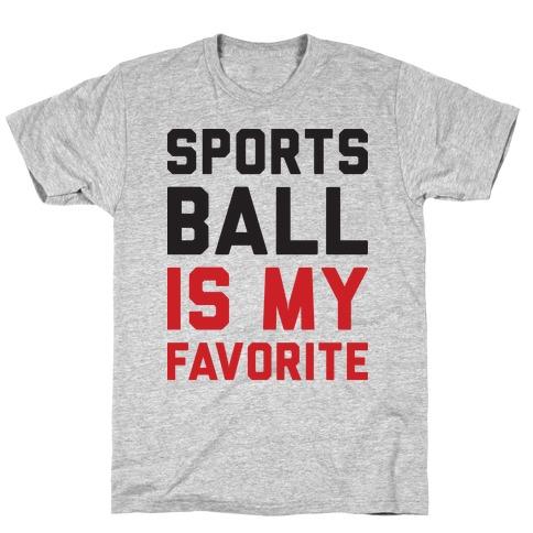 Sports Ball Is My Favorite Mens/Unisex T-Shirt