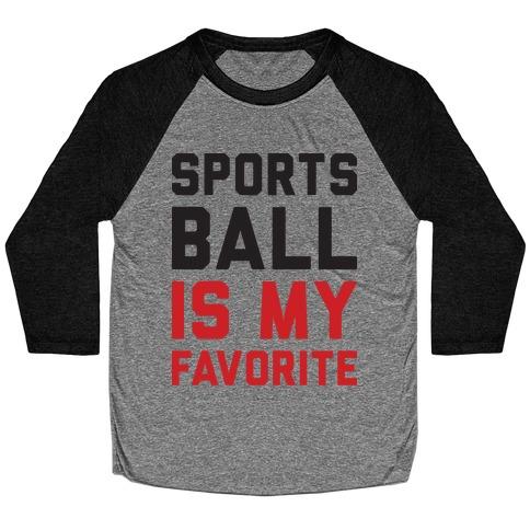 Sports Ball Is My Favorite Baseball Tee