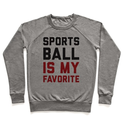 Sports Ball Is My Favorite Pullover