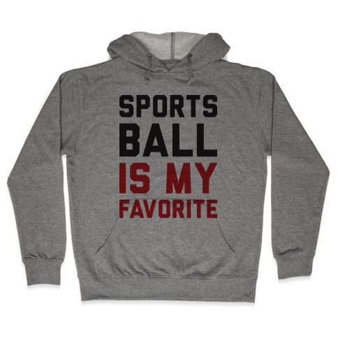 Sports Ball Is My Favorite Hooded Sweatshirt