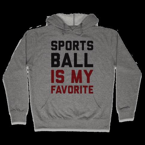 Sports Ball Is My Favorite Hooded Sweatshirt