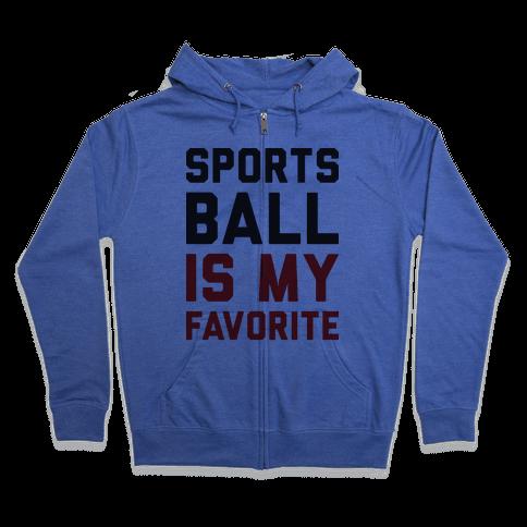 Sports Ball Is My Favorite Zip Hoodie