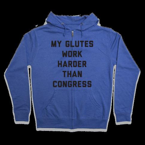 My Glutes Work Harder Than Congress Zip Hoodie