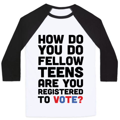 How Do You Do Fellow Teens Are You Registered To Vote Baseball Tee