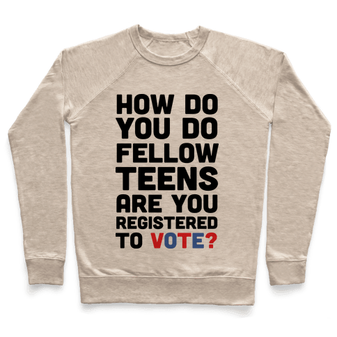 How Do You Do Fellow Teens Are You Registered To Vote Pullover