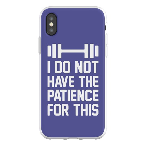 I Do Not Have The Patience For This Phone Flexi-Case