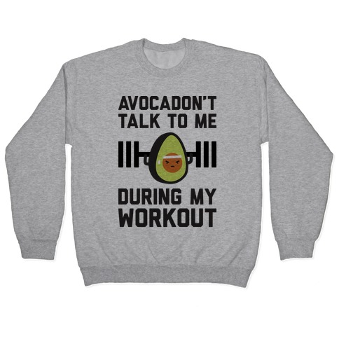 Avocadon't Talk To Me During My Workout Pullover