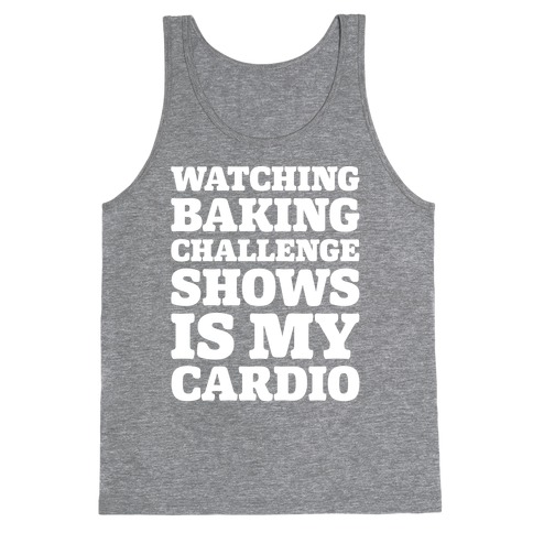 Watching Baking Challenge Shows Is My Cardio White Print Tank Top