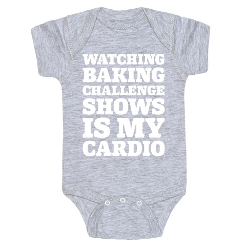 Watching Baking Challenge Shows Is My Cardio White Print Baby Onesy