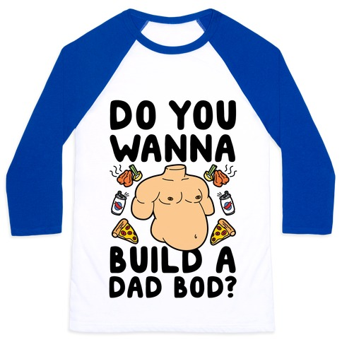 Do You Wanna Build A Dad Bod Baseball Tee