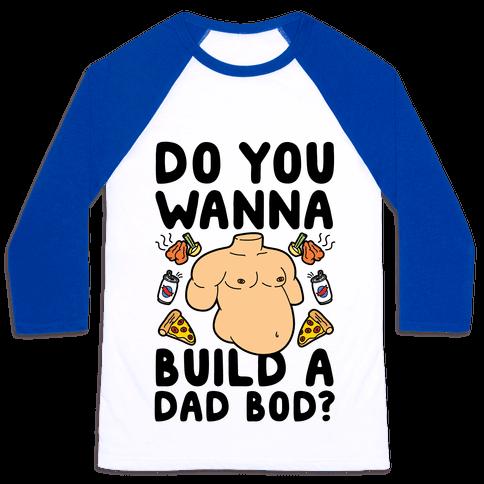 Do You Wanna Build A Dad Bod Baseball Tee