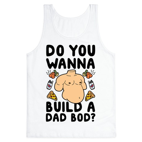 Do You Wanna Build A Dad Bod Tank Top