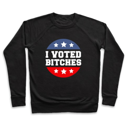 I Voted Bitches Pullover