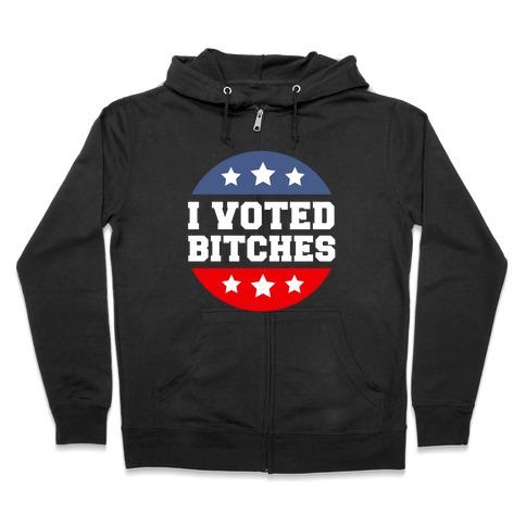 I Voted Bitches Zip Hoodie