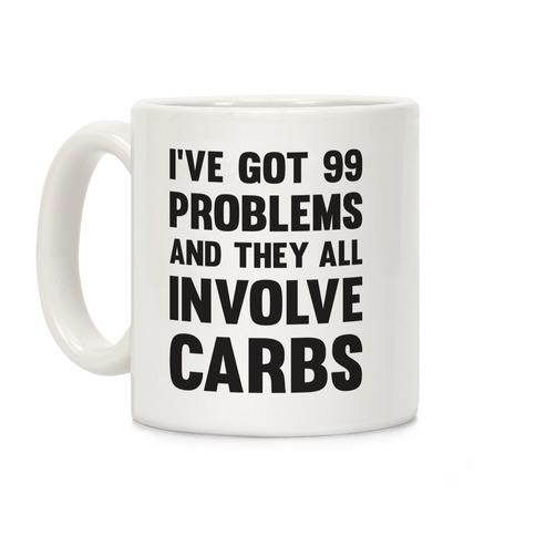 74411e304 I've Got 99 Problems And They All Involve Carbs Coffee Mug