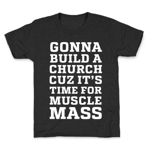Gonna Build a Chuch cuz it's Time for Muscle Mass Kids T-Shirt