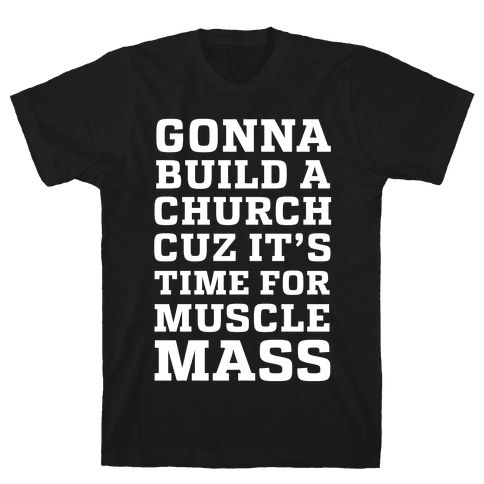 Gonna Build a Chuch cuz it's Time for Muscle Mass Mens/Unisex T-Shirt