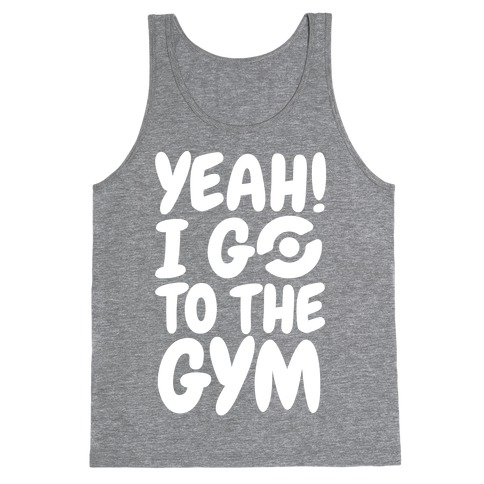 Yeah I Go To The Gym Tank Top