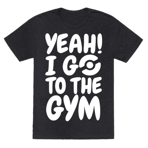 Yeah I Go To The Gym