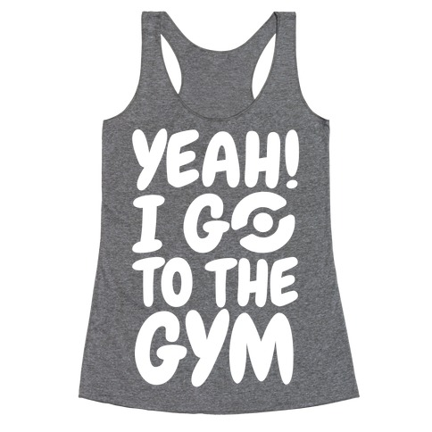 Yeah I Go To The Gym Racerback Tank Top