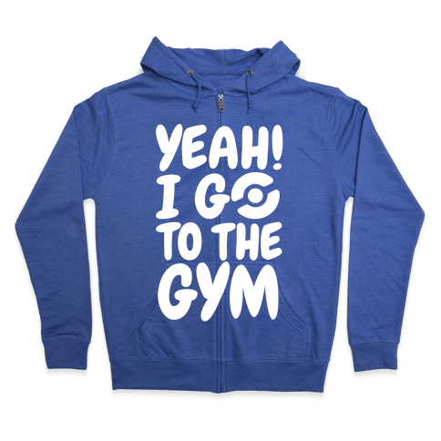 Yeah I Go To The Gym Zip Hoodie