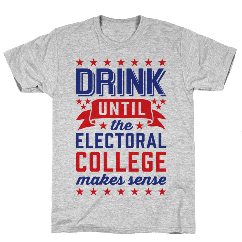 Drink Until The Electoral College Makes Sense Mens T-Shirt