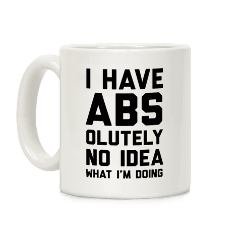 I Have Abs-olutely No Idea What I'm Doing Coffee Mug