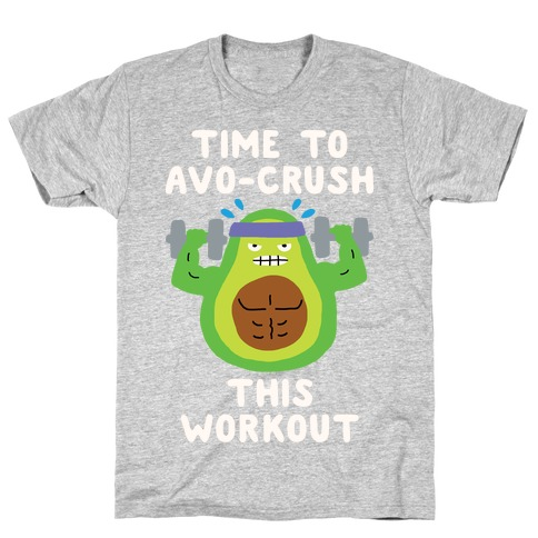 Time To Avo Crush This Workout T-Shirt