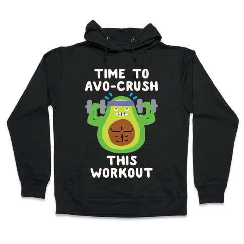Time To Avo Crush This Workout Hooded Sweatshirt