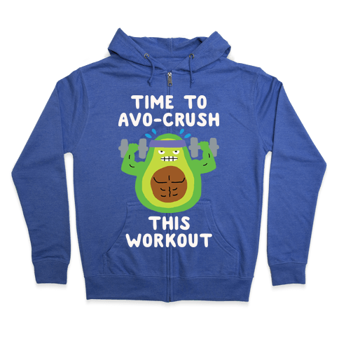 Time To Avo Crush This Workout Zip Hoodie