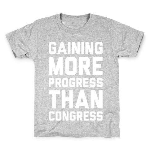 Gaining More Progress Than Congress Kids T-Shirt