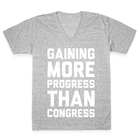 Gaining More Progress Than Congress V-Neck Tee Shirt