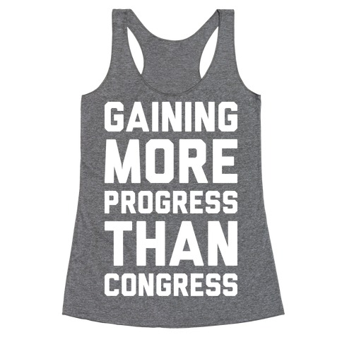Gaining More Progress Than Congress Racerback Tank Top