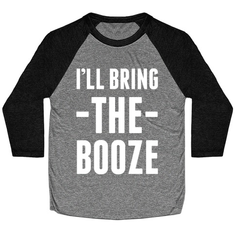 I'll Bring the Booze Baseball Tee